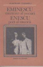Eminescu muzician al poeziei. Enescu poet al muzicii