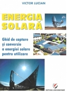 Energie solara. Ghid de captare si conversie a energiei solare pentru utilizare