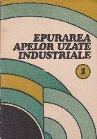 Epurarea Apelor Uzate Industriale, Volumul I