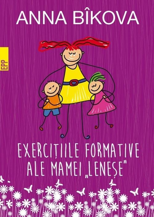 """Exerciţiile formative ale mamei """"leneșe"""""""