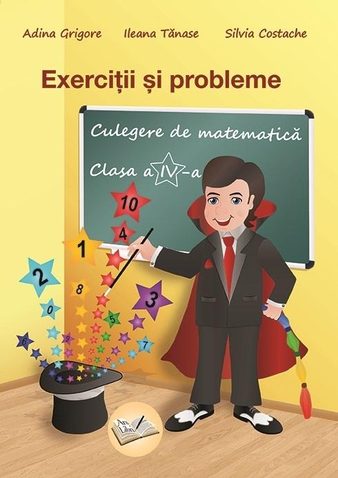 Exercitii si probleme. Culegere de matematica pentru clasa a IV-a