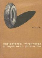 Exploatarea, intretinerea si repararea pneurilor
