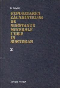Exploatarea zacamintelor de substante minerale utile in subteran, Volumul al II-lea