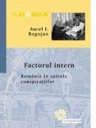 Factorul intern - Romania in spirala conspiratiilor
