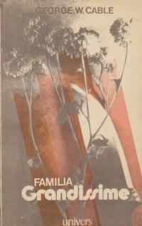 Familia Grandissime - O istorisire din viata creolilor