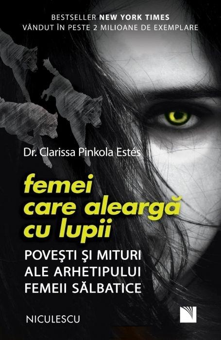 Femei care alearga cu lupii. Povesti si mituri ale arhetipului femeii salbatice (Editie 2020)
