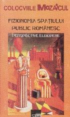 Fizionomia spatiului public romanesc Perspective