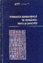 Formarea manageriala in Romania: nevoie si capacitati