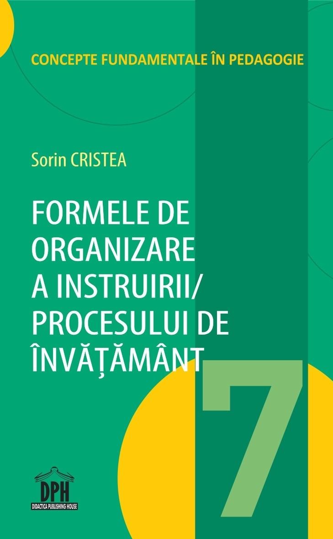 Formele de organizare a Instruirii / Procesului de Invatamant - Vol. 7