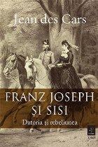 Franz Joseph și Sisi. Datoria și rebeliunea