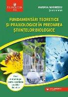 Fundamentări teoretice şi praxiologice în predarea ştiinţelor biologice. Ghid metodologic pentru acordarea gradelor didactice