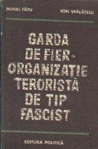 Garda de Fier - Organizatie terorista de tip fascist (Editia a II-a revazuta si adaugita)