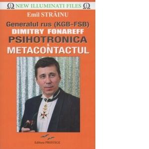 Generalul rus (KGB-FSB) Dimitry Fonareff Psihotronica si metacontactul
