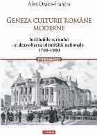 Geneza culturii române moderne. Instituţiile scrisului şi dezvoltarea identităţii naţionale (1700-1900)