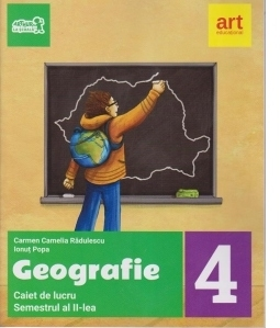 Geografie. Caiet de lucru pentru clasa a IV-a - Semetrul al II-lea