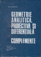 Geometrie Analitica, Proiectiva si Diferentiala - Complemente