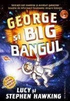 George si Big Bangul. Senzatii tari cuantice si aventuri galactice insotite de informatii fascinante despre Univers