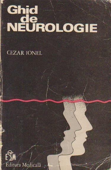 Ghid de neurologie - Anatomofiziologie, patologie, clinica, tratament