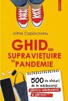 Ghid de supraviețuire în pandemie. 500 de sfaturi de la adolescenţi pentru adolescenţi şi părinţi