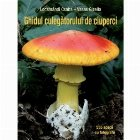 Ghidul culegatorului de ciuperci. 555 de specii