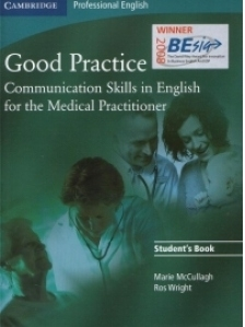 Good Practice : Communication Skills in English for the Medical Practitioner (Student s Book)