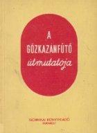 A gozkazanfuto utmutatoja/ Calauza fochistului dela cazanele cu abur