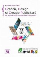 Grafica, design si creatie publicitara. De la proiectare conceptuala la produs finit