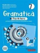 Gramatica. Fise de lucru (pe lectii si unitati de invatare cu itemi si teste de evaluare). Clasa a VII-a (anul scolar 2019-2020)