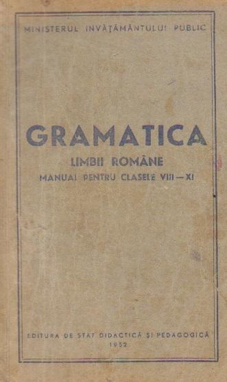 Gramatica limbii romane, Manual pentru clasele VIII-XI, Editie 1952