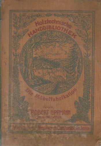 Holztechnische Handbibliotek, Band IV: Die Mobelfabrication / Fabrica de mobila (Limba germana)