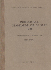 Indicatorul standardelor de stat 1985 (Situatia la data de 31 decembrie 1984) Editie oficiala