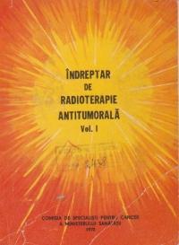 Indreptar de radioterapie antitumorala, Volumul I