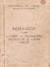 Indrumator pentru lucrari practice de tehnologia materialelor si masini unelte