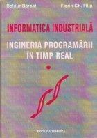 Informatica industriala. Ingineria programarii in timp real, Volumul I