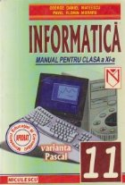 Informatica. Varianta Pascal. Manual pentru clasa a XI-a - Profilul matematica-informatica (Mateescu)