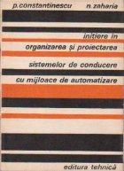 Initiere in organizarea si proiectarea sistemelor de conducere cu mijloace de automatizare (S.I.P.A.D)