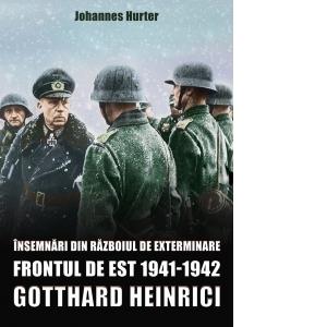Insemnari din razboiul de exterminare. Frontul de Est 1941-1942. Gotthard Heinrici