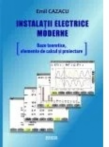 Instalatii electrice moderne. Baze teoretice, elemente de calcul si proiectare