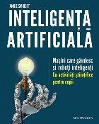 Inteligența artificială. Mașini care gândesc și roboți inteligenți – cu activități științifice pentru copii