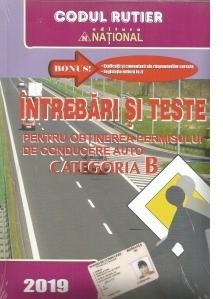 Intrebari si teste pentru obtinerea permisului de conducere auto Categoria B - 2019. Bonus: Explicatii si comentarii ale raspunsurilor corecte / Legislatia rutiera la zi