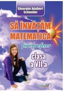 Sa invatam matematica fara profesor. Clasa a VII-a