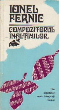 Ionel Fernic. Compozitorul inaltimilor - Din amintirile unor interpreti romani