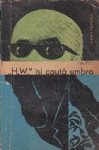 H.W. Isi Cauta Umbra (Editie 1965)