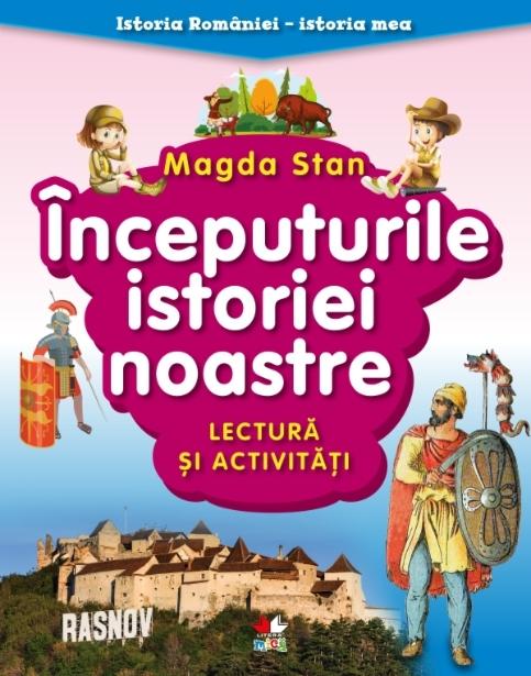 Istoria României - istoria mea. Începuturile istoriei noastre. Lectură și activități
