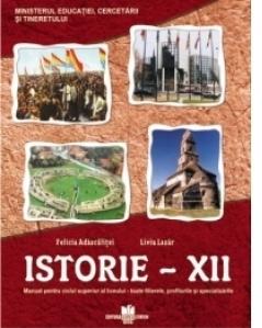 Istorie - clasa a XII-a. Manual pentru ciclul superior al liceului - toate filierele,profilurile si specializarile