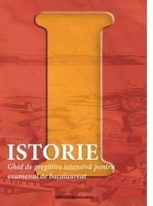 Istorie - Ghid de pregatire intensiva pentru examenul de bacalaureat (Sinteze si teste)