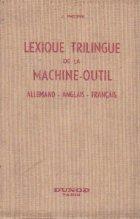 Lexique trilingue de la machine-outil et de l outillage. Allemand-anglais-francais