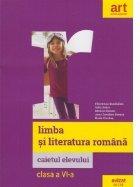 Limba si literatura romana. Caietul elevului. Clasa a VI-a