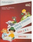 Limba si literatura romana. Manual pentru clasa a III-a, semestrul I
