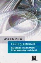 Limite si libertate. Radicalism si reconstructie in hermeneutica secolului XX